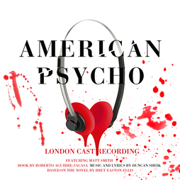 American Psycho: Origional Cast Recording with lyrics and music by Duncan Sheik out March 25 on Concord