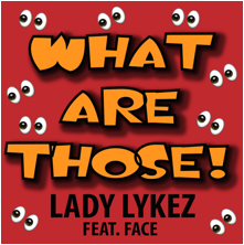 Lady Lykez Returns 'With What Are Those!' Ft. Face‏
