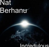 CD REVIEW: Incredulous by Nat Berhanu