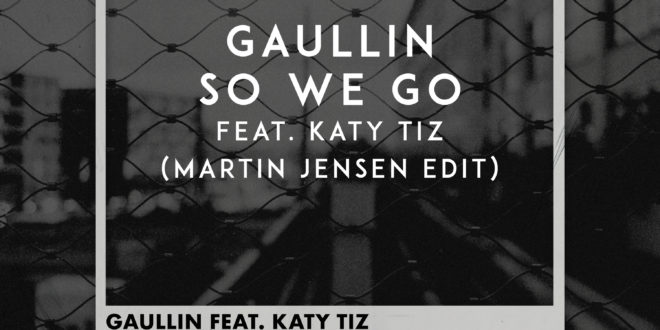 MARTIN JENSEN AND GAULLIN FUSE THEIR GLOBALLY ADORED SOUNDS IN 'SO WE GO FT. KATY TIZ
