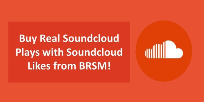 Buy Real Soundcloud Plays with Soundcloud Likes from BRSM!
