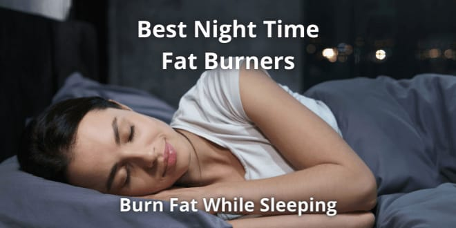 4 Best Nighttime Fat Burners 2021: Burn Fat While Sleeping - Vents Magazine