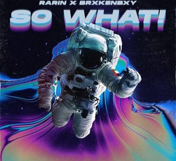 "Rarin Releases New Single ""SO WHAT!"" ft. Brxkenbxy"