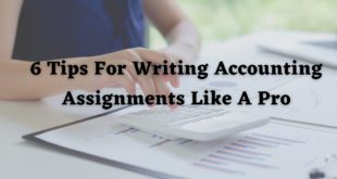 6 Tips For Writing Accounting Assignments Like A Pro