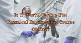 Is It Worth Taking The Chemical Engineering Course Online?