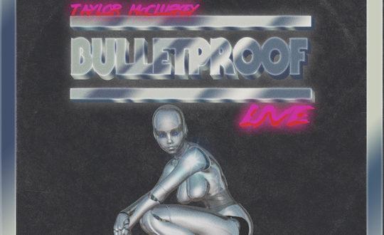 "TAYLOR MCCLUSKEY DEBUTS NEW SINGLE + VIDEO ""BULLETPROOF"" (LIVE)"